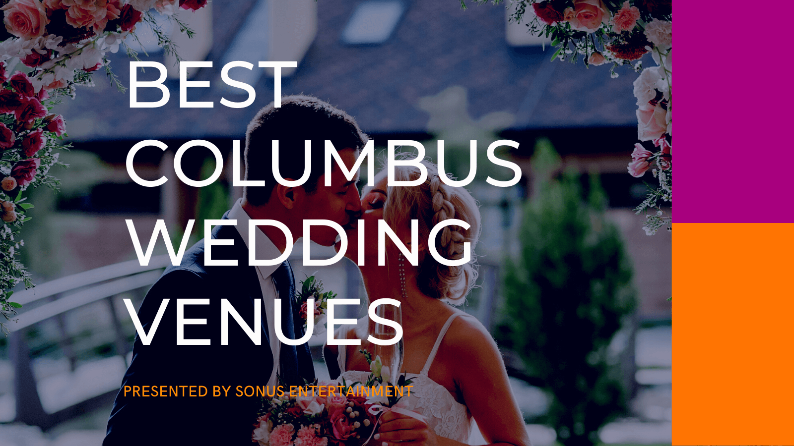 Best Columbus Wedding Venues | Presented by SONUS Entertainment - A Newlywed Husband and Wife Kissing at an Amazing Venue