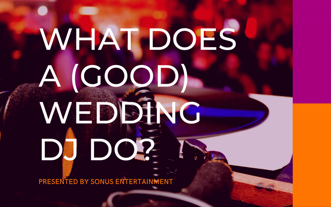 What Does a DJ Do at Wedding? Don't They Just Press Play?